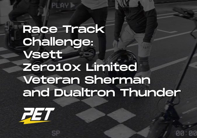 PET -Race-Track-Challenge-Vsett, Zero10x, Veteran Sherman, Dualtron Thunder